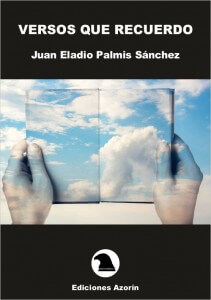 Versos que recuerdo de Juan Eladio Palmis Sanchez juan eladio palmis VERSOS QUE RECUERDO. JUAN ELADIO PALMIS SÁNCHEZ PortadaVersosquerecuerdo