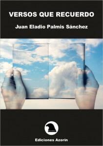 Versos que recuerdo de Juan Eladio Palmis Sanchez juan eladio palmis VERSOS QUE RECUERDO. JUAN ELADIO PALMIS SÁNCHEZ PortadaVersosquerecuerdo 211x3001